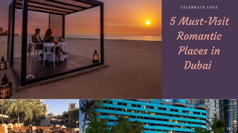 5 Must-Visit Romantic Places in Dubai – Celebrate Love