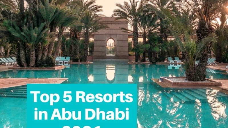 Top 5 Resorts in Abu Dhabi To Experience Luxury in 2021